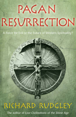 Pagan Resurrection: A Force for Evil or the Future of Western Spirituality? by Richard Rudgley