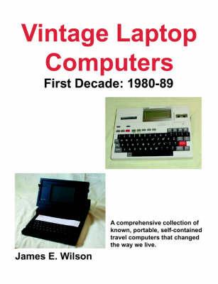 Vintage Laptop Computers by James , E. Wilson