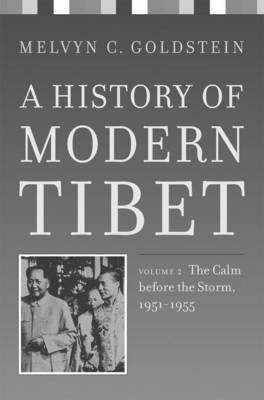 A History of Modern Tibet: The Calm Before the Storm, 1951-1955: v. 2 by Melvyn C Goldstein