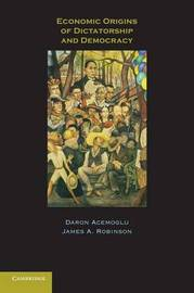 Economic Origins of Dictatorship and Democracy by Daron Acemoglu
