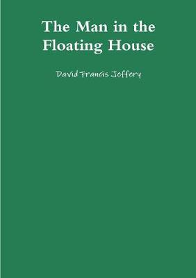 The Man in the Floating House by David Francis Jeffery image