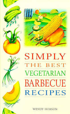 Simply the Best Vegetarian Barbecue Recipes by Wendy Hobson image