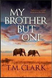 MY BROTHER BUT ONE by T M Clark