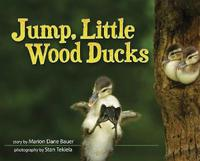 Jump, Little Wood Ducks by Marion Dane Bauer