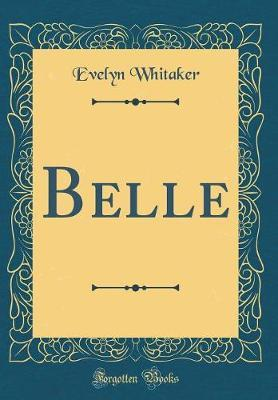 Belle (Classic Reprint) by Evelyn Whitaker image