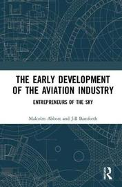 The Early Development of the Aviation Industry by Malcolm Abbott