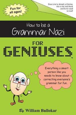 How to be a Grammar Nazi for Geniuses by Just for Geniuses