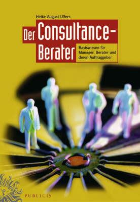 Der Consultance-berater: Basiswissen fur Manager, Berater und Deren Auftraggeber by H. Ulfers image