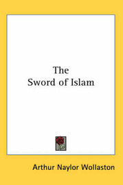 The Sword of Islam by Arthur Naylor Wollaston image