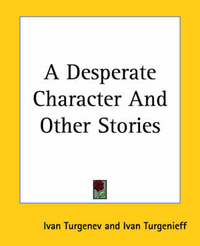 A Desperate Character And Other Stories by Ivan Turgenev