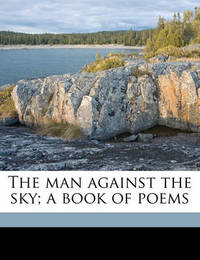 The Man Against the Sky; A Book of Poems by Edwin Arlington Robinson