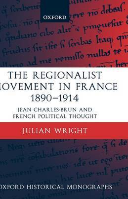 The Regionalist Movement in France 1890-1914 by Julian Wright