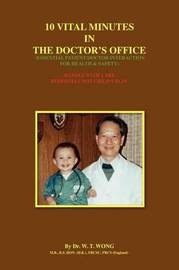 10 Vital Minutes in the Doctor's Office by W.T. Wong