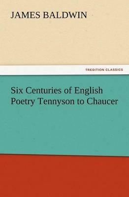Six Centuries of English Poetry Tennyson to Chaucer by James Baldwin