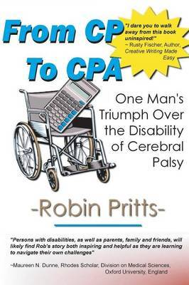 From Cp to CPA: One Mans Triumph Over the Disability of Cerebral Palsy by Robin E. Pritts