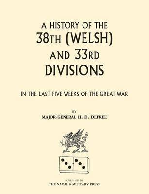 38th (Welsh) and 33rd Divisions in the Last Five Weeks of the Great War by H.D. DePree