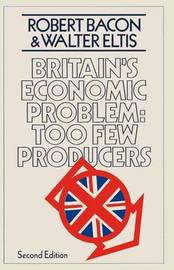 Britain's Economic Problem: Too Few Producers by Robert Bacon
