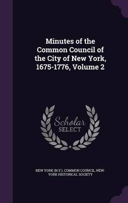 Minutes of the Common Council of the City of New York, 1675-1776, Volume 2