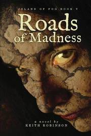 Roads of Madness (Island of Fog, Book 5) by Keith Robinson