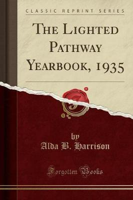 The Lighted Pathway Yearbook, 1935 (Classic Reprint) by Alda B Harrison image