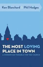 The Most Loving Place in Town by Ken Blanchard