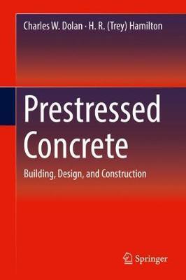 Prestressed Concrete by H. R. (Trey) Hamilton
