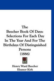 The Beecher Book of Days: Selections for Each Day in the Year and for the Birthdays of Distinguished Persons (1886) by Henry Ward Beecher