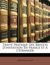 Trait Pratique Des Brevets D'Invention En France Et L'Tranger by Armengaud Ain image
