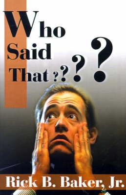 Who Said That? by Rick B Baker, Jr.