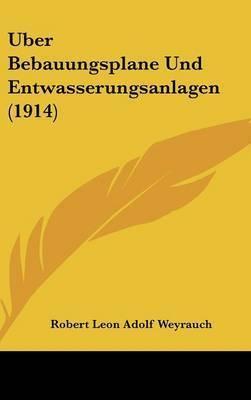 Uber Bebauungsplane Und Entwasserungsanlagen (1914) by Robert Leon Adolf Weyrauch