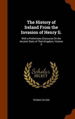 The History of Ireland from the Invasion of Henry II. by Thomas Leland image