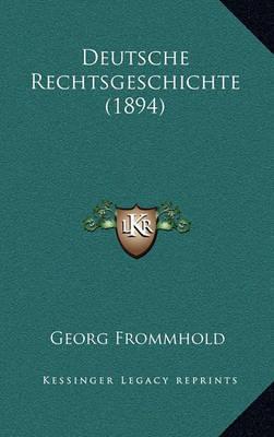 Deutsche Rechtsgeschichte (1894) by Georg Frommhold
