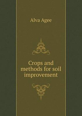 Crops and Methods for Soil Improvement by Alva Agee