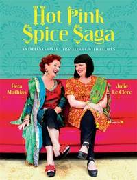 Hot Pink Spice Saga: An Indian Culinary Travelogue with Recipes by Julie Le Clerc