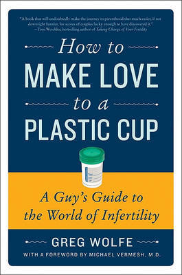 How to Make Love to a Plastic Cup by Greg Wolfe image