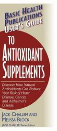 User'S Guide to Antioxidant Supplements by Melissa Block