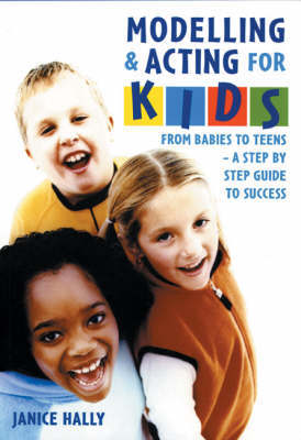Modelling and Acting for Kids by Janice Hally
