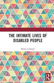 The Intimate Lives of Disabled People by Kirsty Liddiard