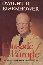 Crusade in Europe by Dwight D. Eisenhower and How This Case Has Affected Us Copyright Laws by Dwight D Eisenhower
