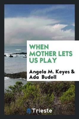 When Mother Lets Us Play by Angela M. Keyes image