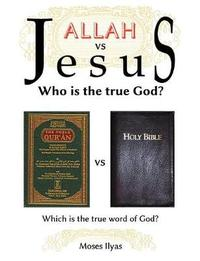 Allah Vs. Jesus by Moses Ilyas