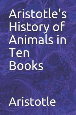 Aristotle's History of Animals in Ten Books by * Aristotle