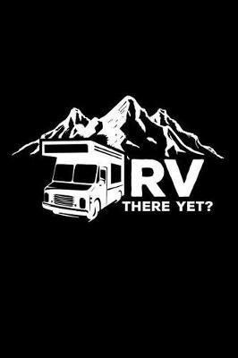 RV There Yet? by Rv Publishing