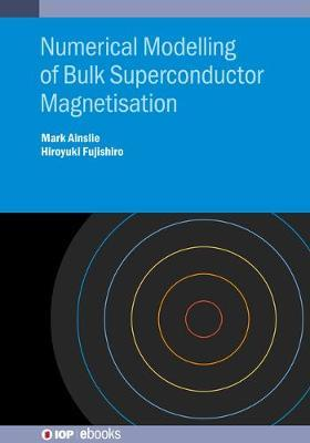Numerical Modelling of Bulk Superconductor Magnetisation by Mark Ainslie