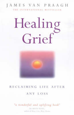 Healing Grief: Reclaiming Life After Any Loss by James Van Praagh image