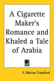 A Cigarette Maker's Romance and Khaled a Tale of Arabia by F.Marion Crawford image
