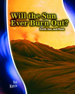 Will the Sun Ever Burn Out?: Earth, Sun and Moon by Rosalind Mist