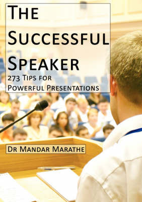 The Successful Speaker: 273 Tips for Powerful Presentations by Mandar, Marathe