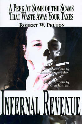 Infernal Revenue: A Jolly Peek at Some of the Scams That Waste Away Your Taxes by Robert W. Pelton