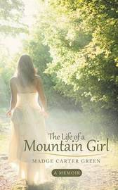 The Life of a Mountain Girl by Madge Carter Green